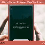 The Social Media Changes That Could Affect Your Business In 2019