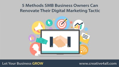 5 Methods SMB Business Owners Can Renovate Their Digital Marketing Tactic